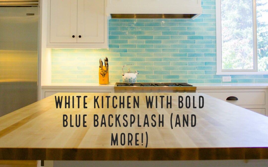 KDB Project Diary – White Kitchen with Bold Blue Backsplash